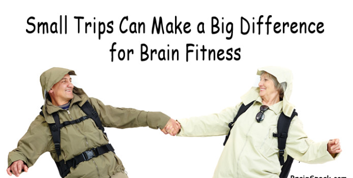 Small Trips Can Make a Big Difference for Brain Fitness